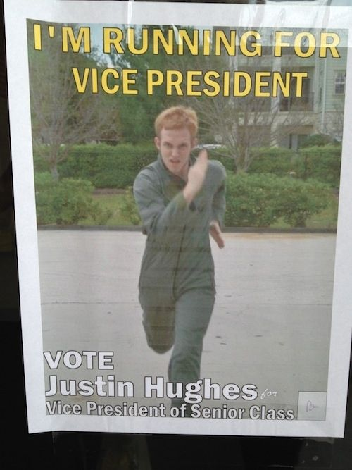 Some Guy's Awesome Student Election Posters. Too bad the Internet can't vote in his high school election.