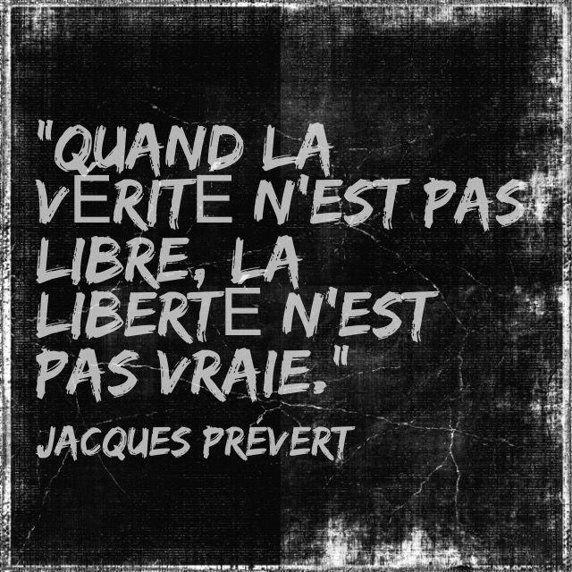 """""""Quand la vérité n'est pas libre, la liberté n'est pas vraie."""" [ Jacques Prévert ]"""