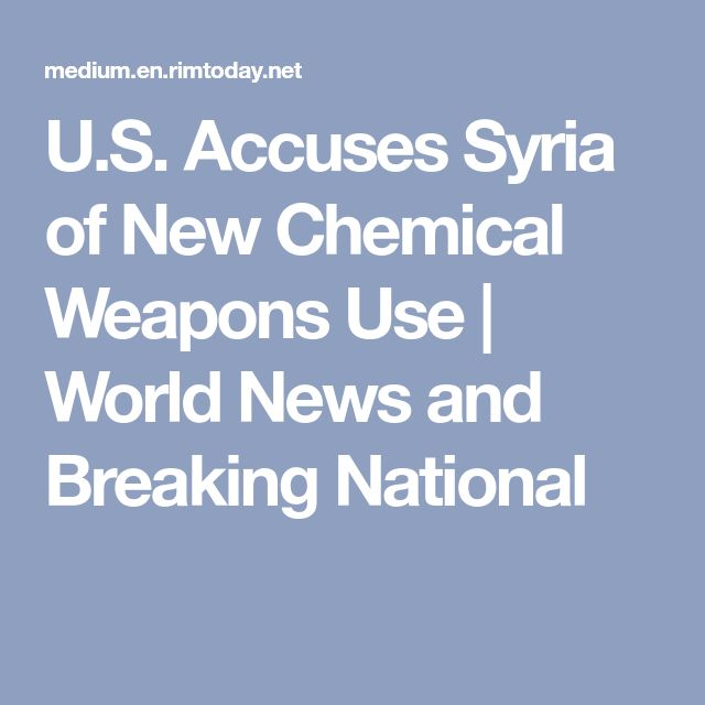 U.S. Accuses Syria of New Chemical Weapons Use | World News and Breaking National