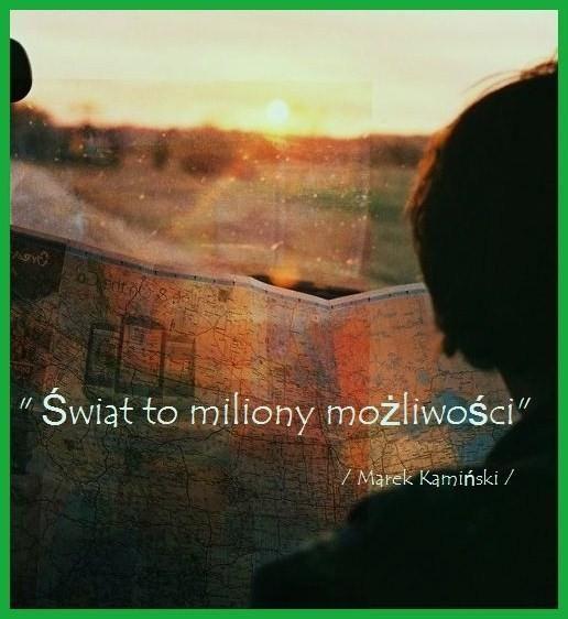 Świat to miliony możliwości..