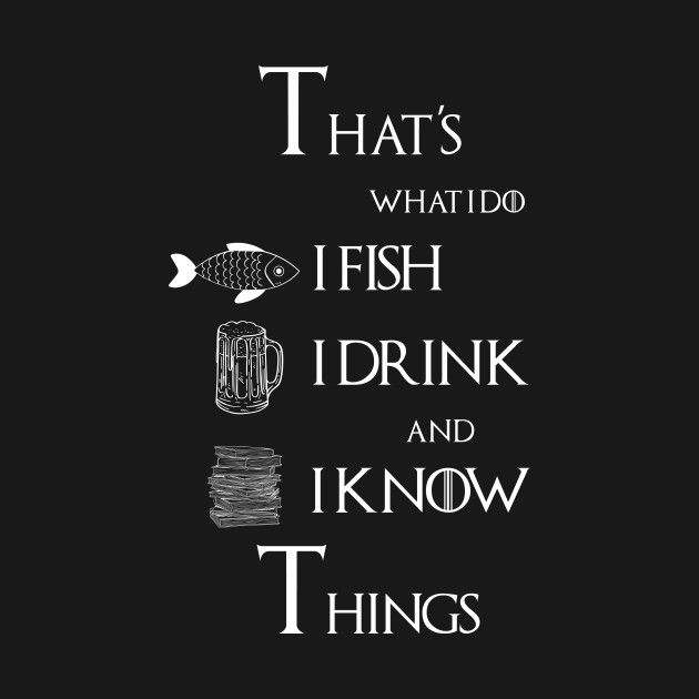 I Fish I Drink And I Know Things | Funny Fishing Graphic T-Shirt