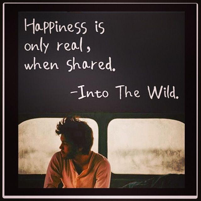 """""""Happiness is only real, when shared."""" Christopher McCandless ~ Into the Wild"""