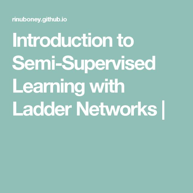 Introduction to Semi-Supervised Learning with Ladder Networks  