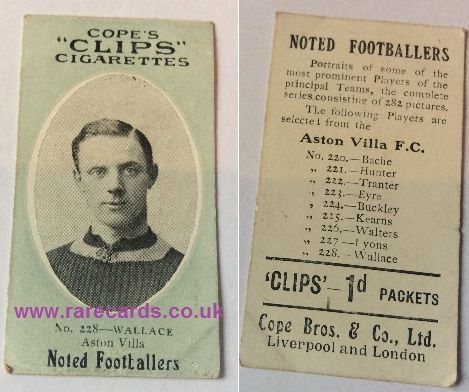 card 228 Wallace of Aston Villa of the 282 type backs of the Noted Footballers series by Cope's (Cope Bros) Clips cigarette card. This rare card can be yours for less than £30. Buy it here and you get insured postage included in the price:   https://www.paypal.me/rarecards/28.82
