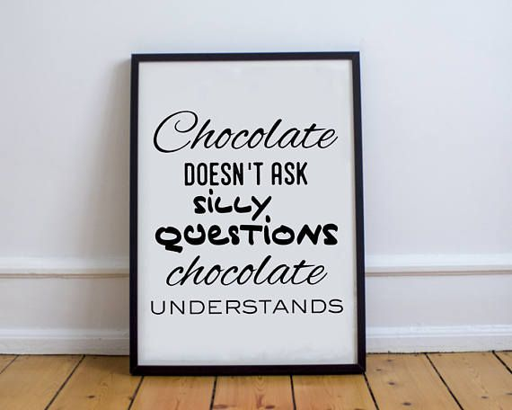 Chocolate Doesn't Ask Silly Questions Chocolate