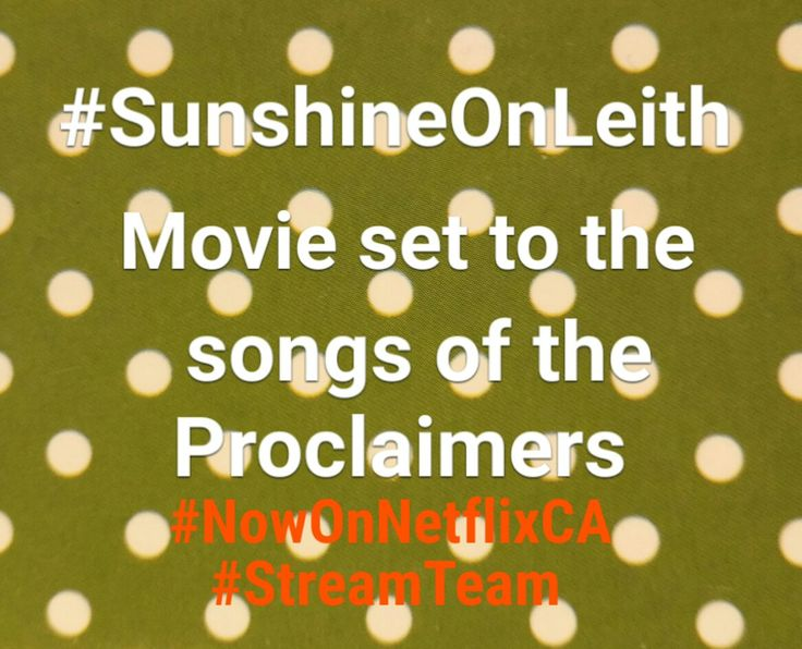 Movie #SunshineOnLeith set to songs of #TheProclaimers #netflixcanada #NowOnNetflixCA #streamteam #What2Watch