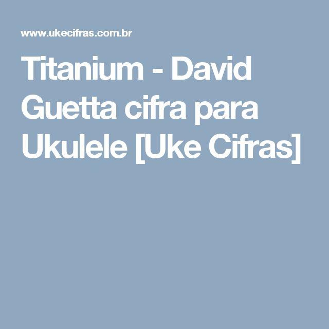 Titanium - David Guetta cifra para Ukulele [Uke Cifras]