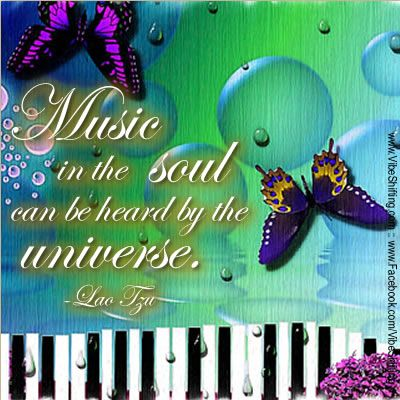 """""""Music in the soul can be heard by the universe."""" ~Lao Tzu #Taoism #quotes http://www.facebook.com/VibeShifting"""