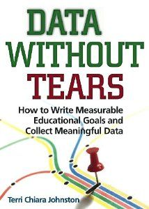 Data Without Tears: How to Write Measurable Educational Goals and Collect Meaningful Data: Dr. Terri Chiara Johnston: 9780878226276: Amazon.com: Books