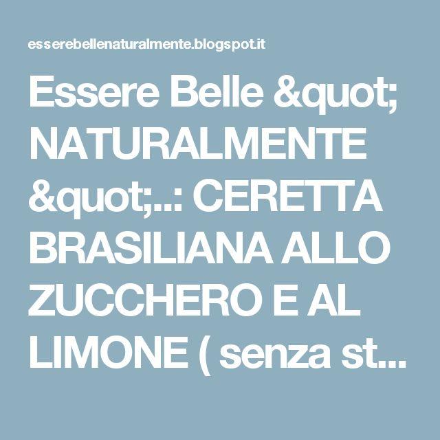 """Essere Belle """" NATURALMENTE """"..: CERETTA BRASILIANA ALLO ZUCCHERO E AL LIMONE ( senza strisce) – facilissima e veloce"""