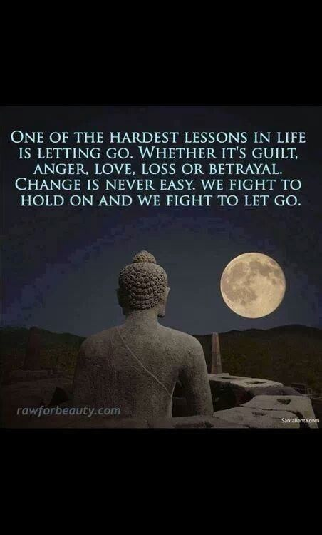 One of the hardest lesson in life is letting go.