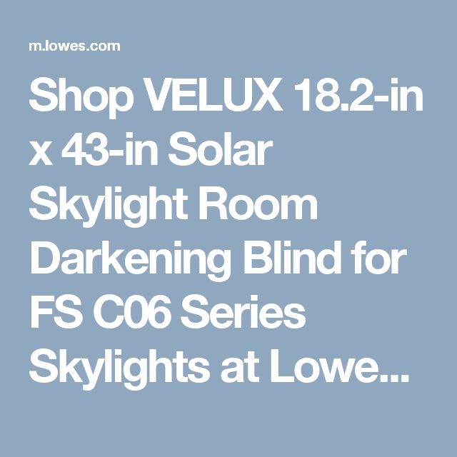 Shop VELUX 18.2-in x 43-in Solar Skylight Room Darkening Blind for FS C06 Series Skylights at Lowes.com