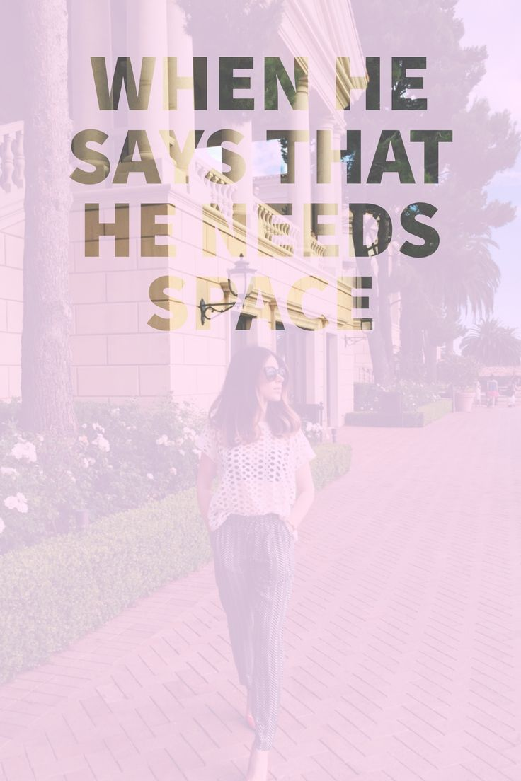 What To Do When He Says He Needs Space - Www imagez co