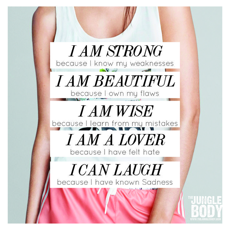 I am strong, I am beautiful, I am wise, I am a lover, I can laugh