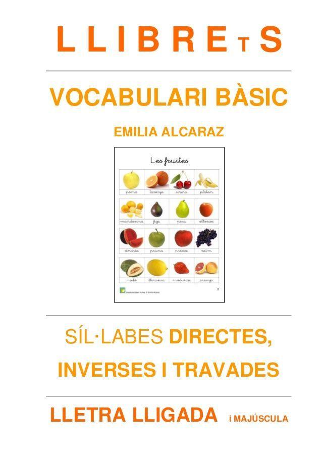 L L I B R E T S VOCABULARI BÀSIC EMILIA ALCARAZ SÍL·LABES DIRECTES, INVERSES I TRAVADES LLETRA LLIGADA i MAJÚSCULA