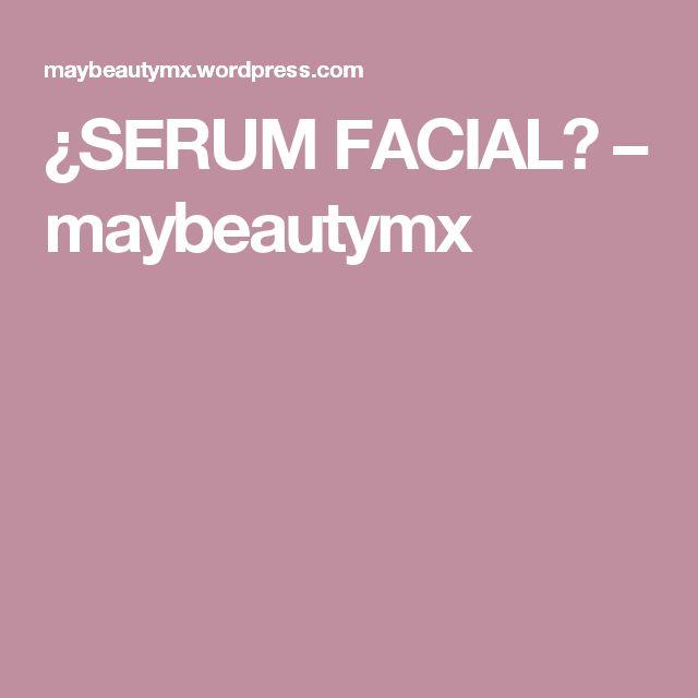 ¿SERUM FACIAL? – maybeautymx