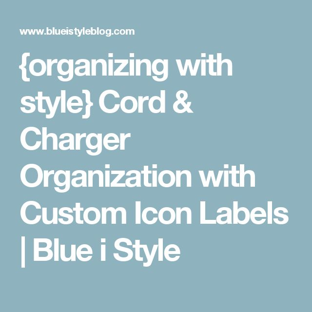 {organizing with style} Cord & Charger Organization with Custom Icon Labels | Blue i Style