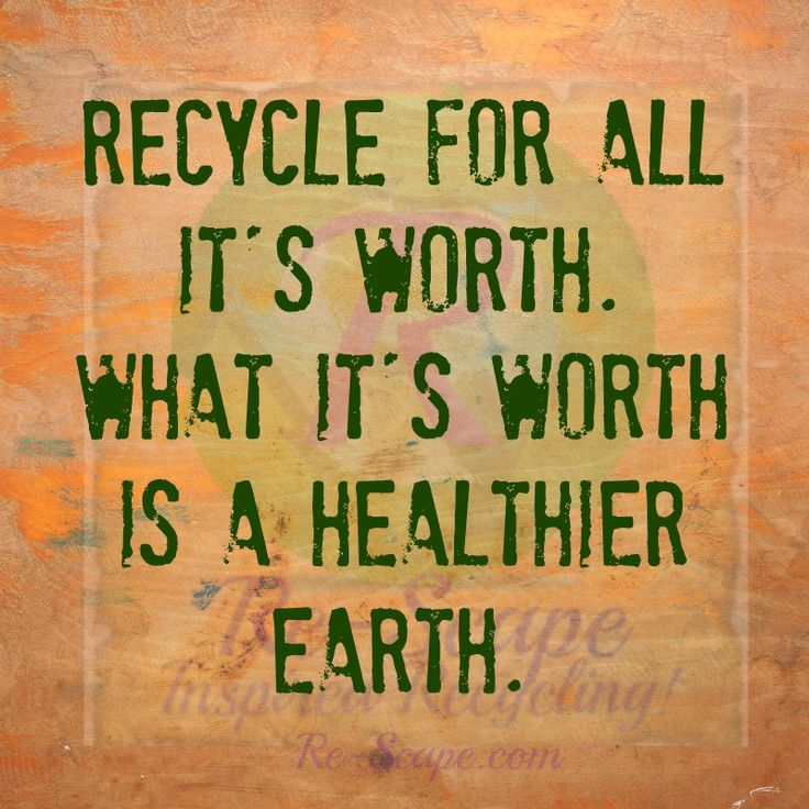 Recycling Quotes: Recycle For All It's Worth