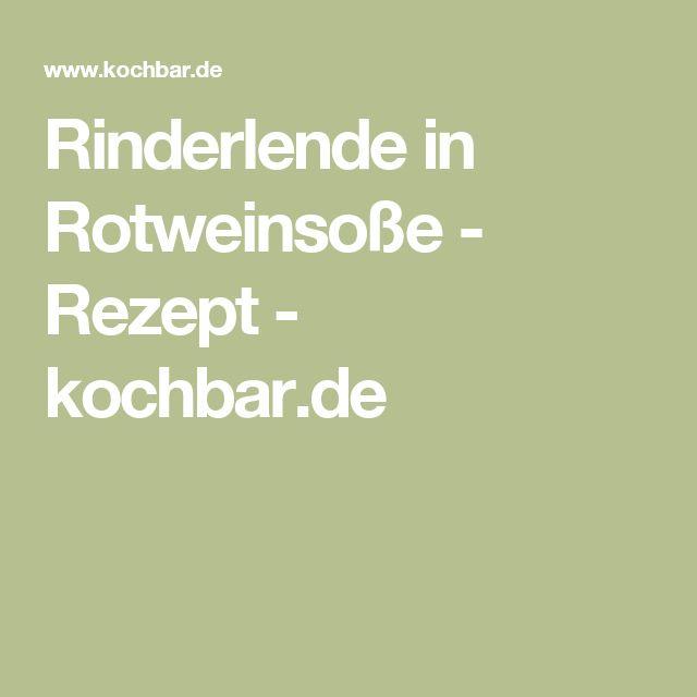 Rinderlende in Rotweinsoße - Rezept - kochbar.de