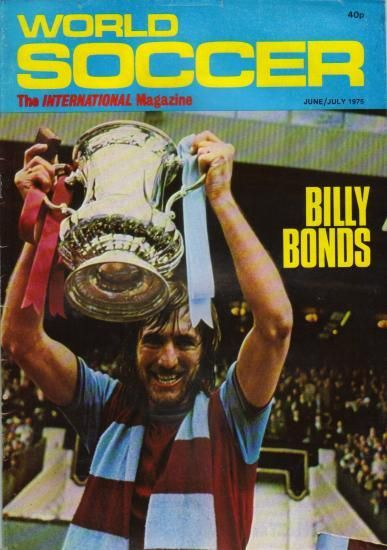 Billy Bonds makes the front cover of the 1975 summer edition of World Soccer with the FA Cup and manic pirate's grin