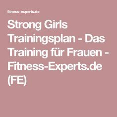 Strong Girls Trainingsplan - Das Training für Frauen - Fitness-Experts.de (FE)