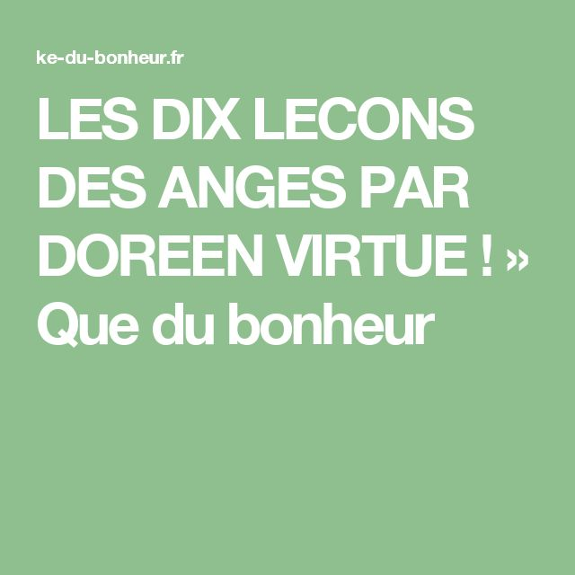 LES DIX LECONS DES ANGES PAR DOREEN VIRTUE ! »  Que du bonheur