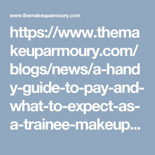 https://www.themakeuparmoury.com/blogs/news/a-handy-guide-to-pay-and-what-to-expect-as-a-trainee-makeup-artist