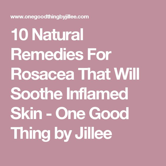 10 Natural Remedies For Rosacea That Will Soothe Inflamed Skin - One Good Thing by Jillee