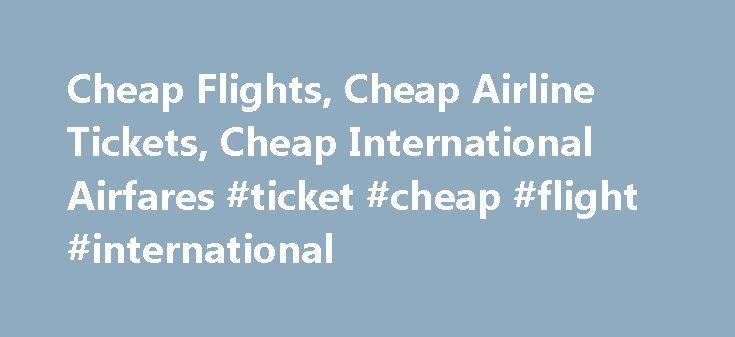 Cheap Flights, Cheap Airline Tickets, Cheap International Airfares #ticket #cheap #flight #international http://entertainment.remmont.com/cheap-flights-cheap-airline-tickets-cheap-international-airfares-ticket-cheap-flight-international-3/  #ticket cheap flight international # Cheap Flights Tips for Finding Cheap Flights The best way to find cheap flights is to avoid high season travel…