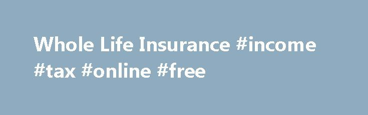 Whole Life Insurance #income #tax #online #free http://incom.remmont.com/whole-life-insurance-income-tax-online-free/  #life insurance meaning # Whole Life Insurance A form of permanent life insurance, whole life insurance features guaranteed premiums, death benefits, and cash value. Whole life insurance policies also give you the potential to receive dividends, which can increase the value of the policy when the insured is living or provide an increased death benefit Continue Reading