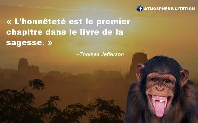 """Thomas Jefferson  """"L'honnêteté est le premier chapitre dans le livre de la sagesse."""""""
