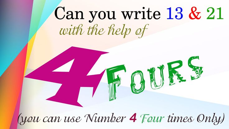 Can you write 13 & 21 with the help of 4 Fours?