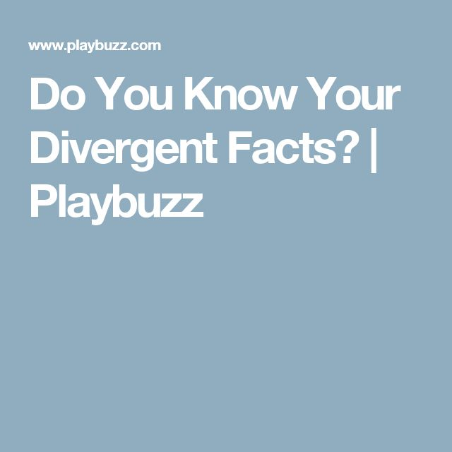 Do You Know Your Divergent Facts?   Playbuzz