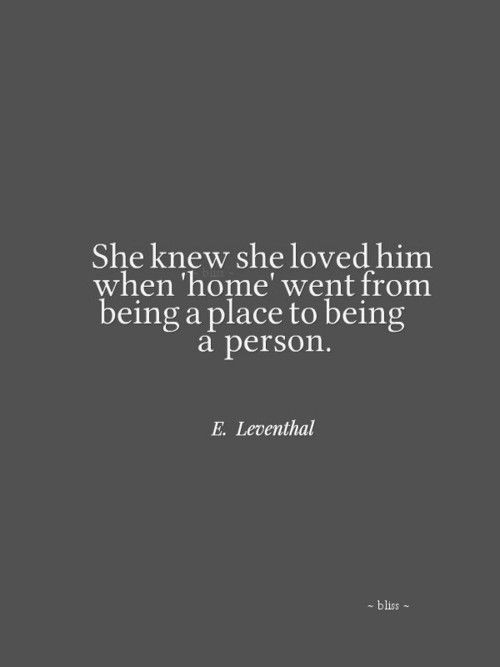 """She knew she loved him when 'home' went from being a place to being a person."" #lovequotes"
