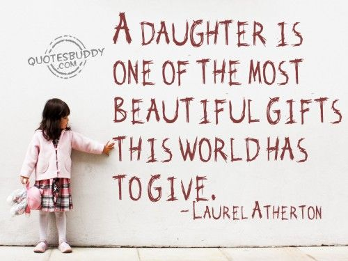 A daughter is one of the most beautiful gifts this world has to give.