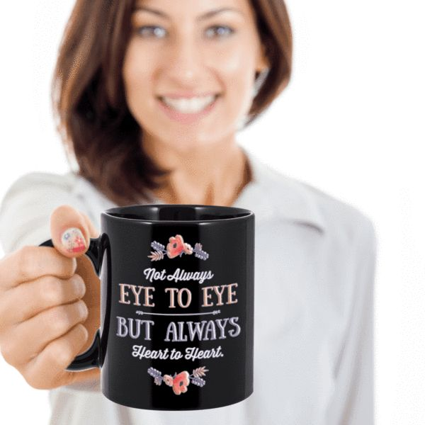 Mom From Daughter Son Not Always Eye to Eye But Always Heart to Heart Coffee Mug  Not just for Mom, this coffee mug would make the perfect gift for husband, wife, brother, sister, best friend, boyfriend, girlfriend, aunt, anyone you love dearly but don't always agree with! We create fun coffee mugs that are sure to pl