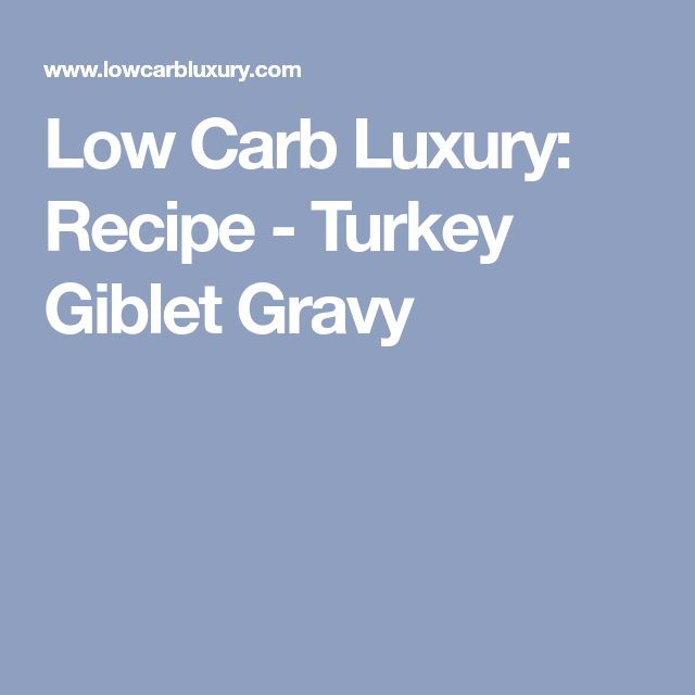 Low Carb Luxury: Recipe - Turkey Giblet Gravy
