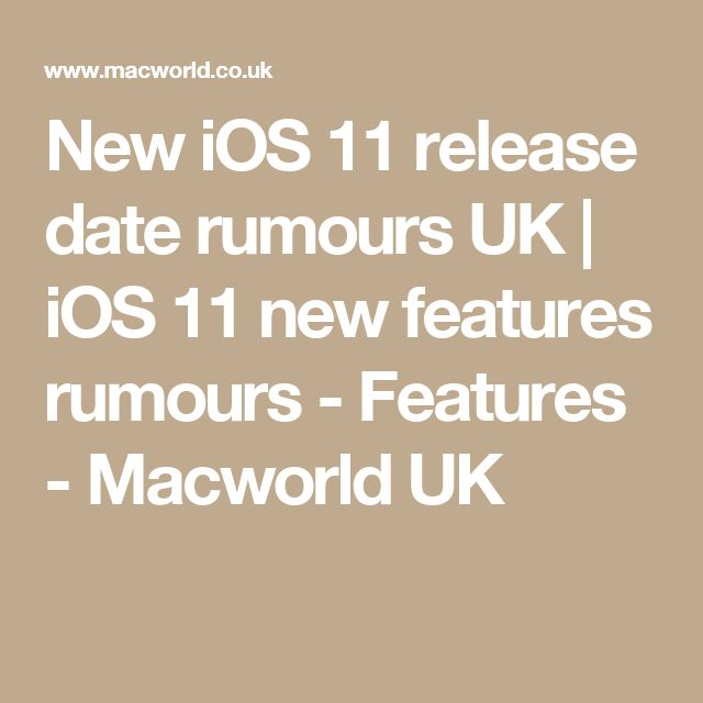 New iOS 11 release date rumours UK | iOS 11 new features rumours - Features - Macworld UK