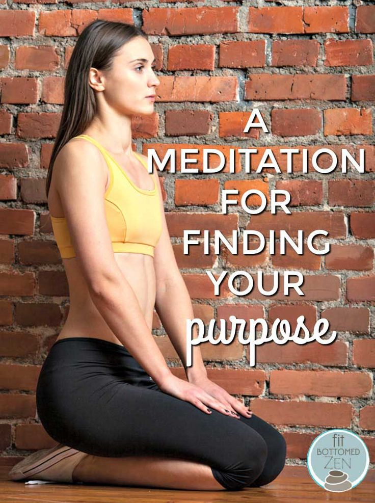 A Meditation for Finding Your Purpose - Fit Bottomed Zen