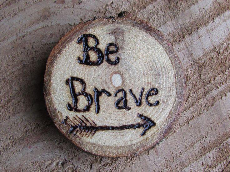 Be Brave Magnet, Wood Slice Magnet, Wood Magnet, Inspirational Magnet, Wood Refrigerator Magnet, Be Brave Refrigerator Magnet, Rustic Magnet by SHOREandFEATHER on Etsy