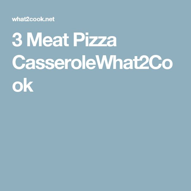3 Meat Pizza CasseroleWhat2Cook