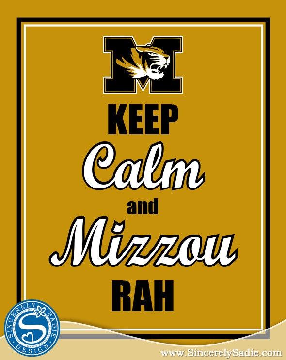 """Keep Calm and Mizzou On"" University of Missouri Tigers 8x10 Print. $ 9.95 by SincerelySadieDesign via Etsy."