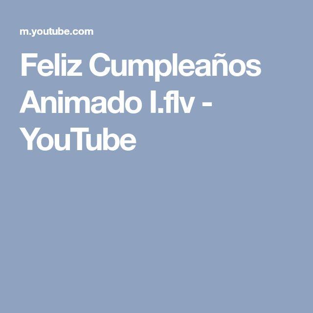 Feliz Cumpleaños Animado I.flv - YouTube