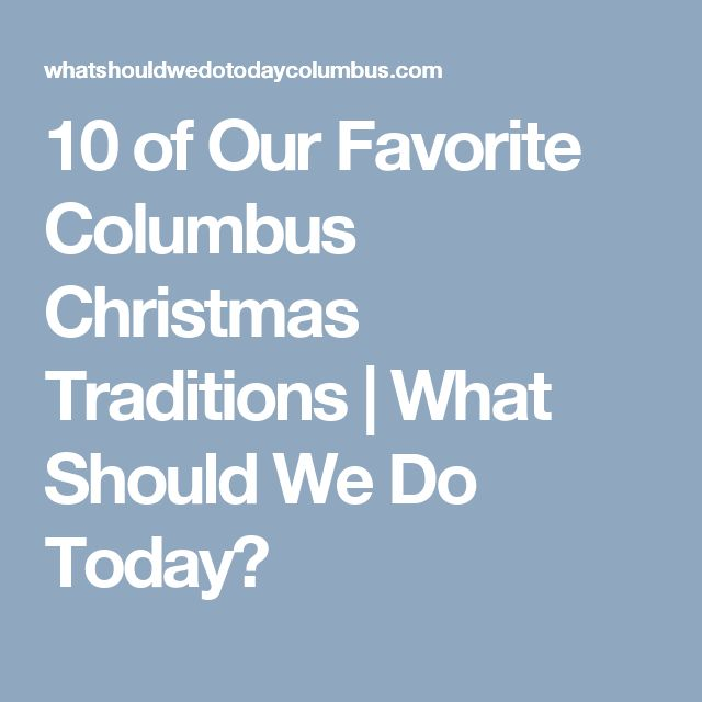 10 of Our Favorite Columbus Christmas Traditions | What Should We Do Today?