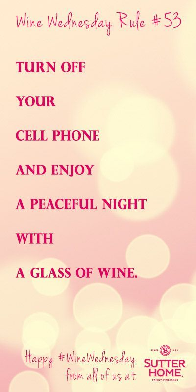 Wine Wednesday rule: Turn off your phone and enjoy a peaceful night with a glass of wine #WineWednesday