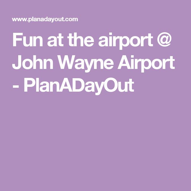 Fun at the airport @ John Wayne Airport - PlanADayOut