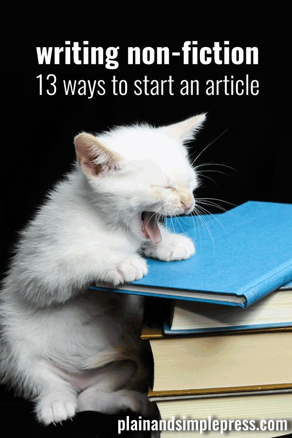 Writing Nonfiction: 13 Ways To Start An Article | When writing a magazine article or other non-fiction, you've got to connect with the reader quickly. Here are 13 ways to start an article.