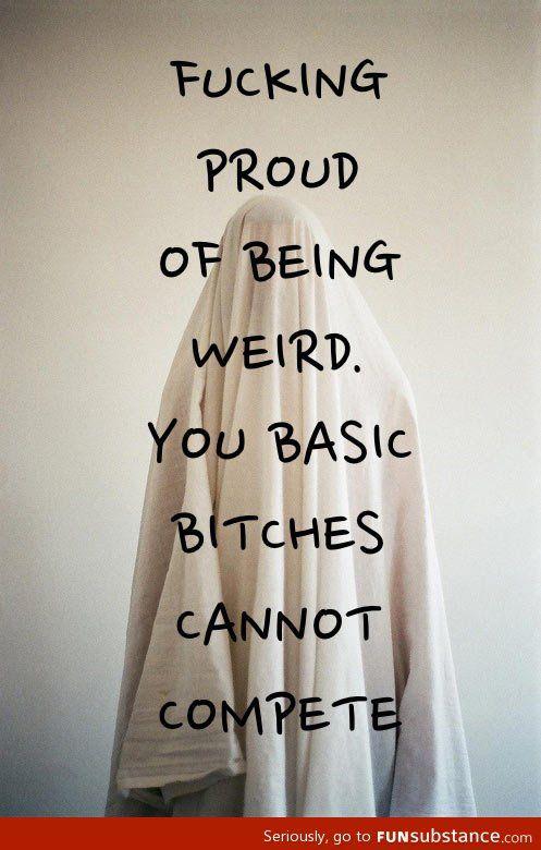 Proud of being weird