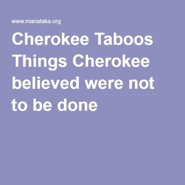 Cherokee Taboos  Things Cherokee believed were not to be done