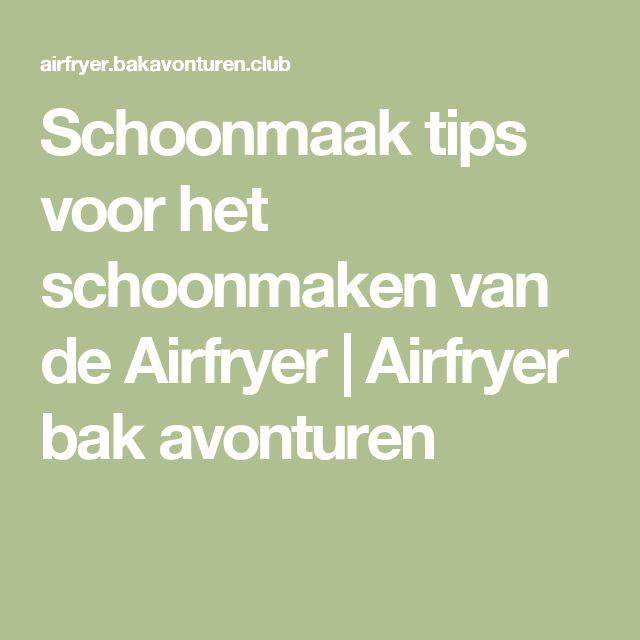 Schoonmaak tips voor het schoonmaken van de Airfryer | Airfryer bak avonturen